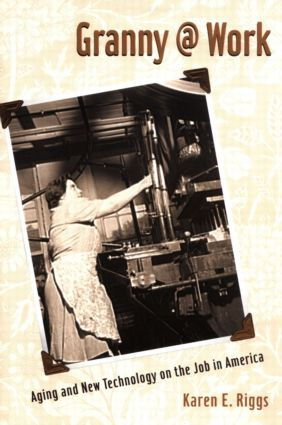 Granny @ Work: Aging and New Technology on the Job in America, 1st Edition (Paperback) book cover