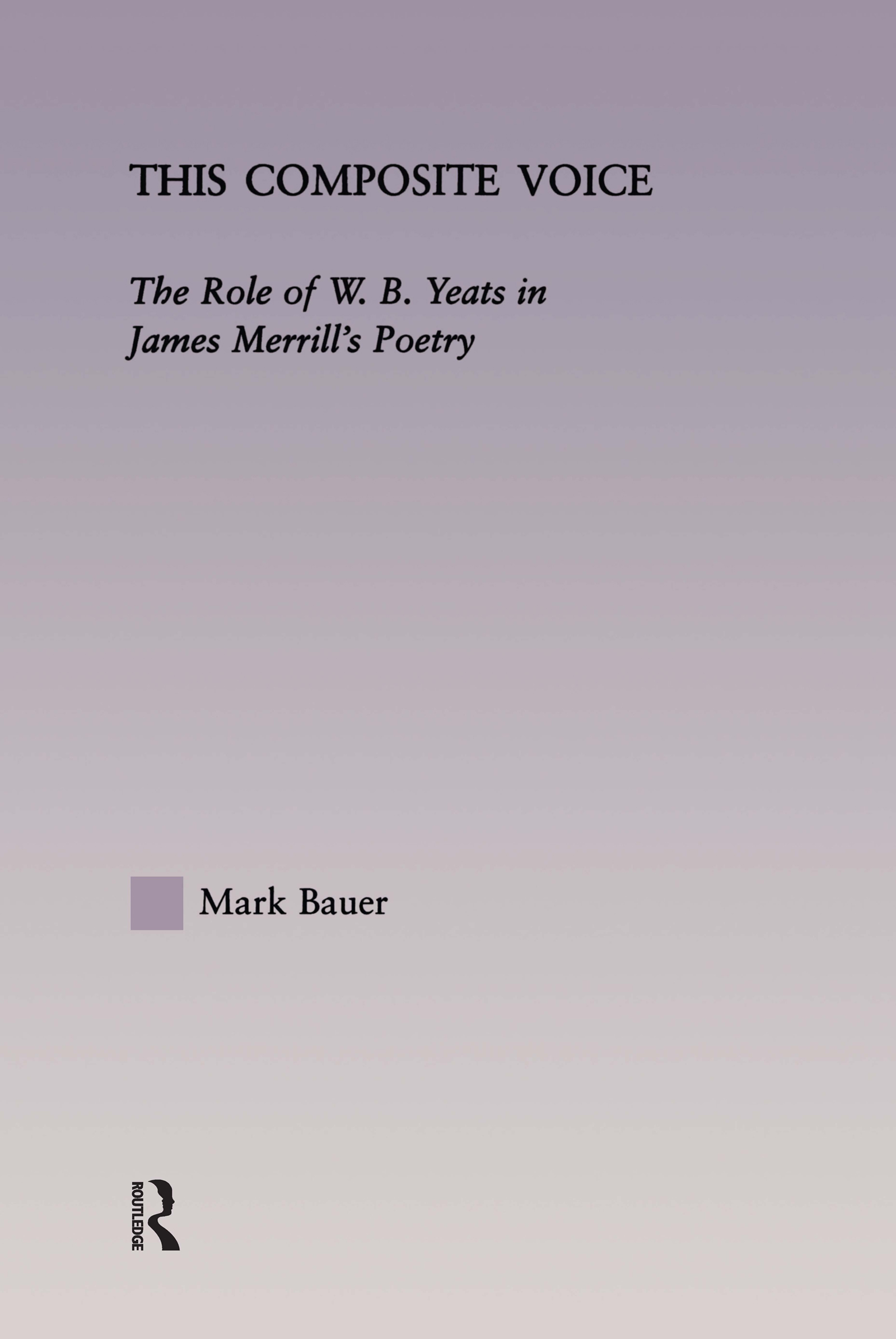This Composite Voice: The Role of W.B. Yeats in James Merrill's Poetry book cover