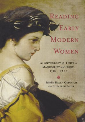 Reading Early Modern Women: An Anthology of Texts in Manuscript and Print, 1550-1700 (Paperback) book cover