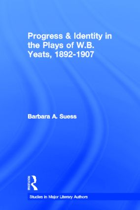 Progress & Identity in the Plays of W.B. Yeats, 1892-1907 (Hardback) book cover