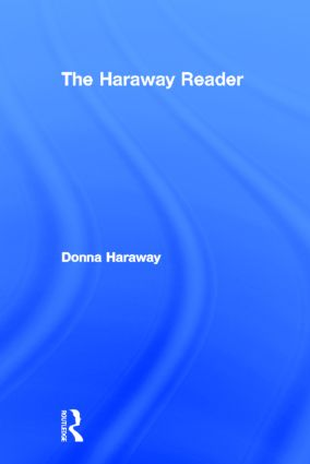 The Haraway Reader: 1st Edition (Hardback) book cover