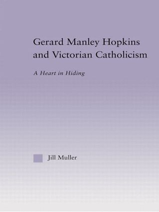 Gerard Manley Hopkins and Victorian Catholicism: A Heart in Hiding (Hardback) book cover