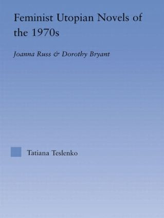 Feminist Utopian Novels of the 1970s: Joanna Russ and Dorothy Bryant, 1st Edition (Hardback) book cover