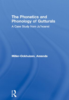 The Phonetics and Phonology of Gutturals: A Case Study from Ju|'hoansi (Hardback) book cover