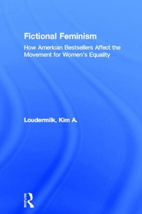 Fictional Feminism: How American Bestsellers Affect the Movement for Women's Equality, 1st Edition (Hardback) book cover