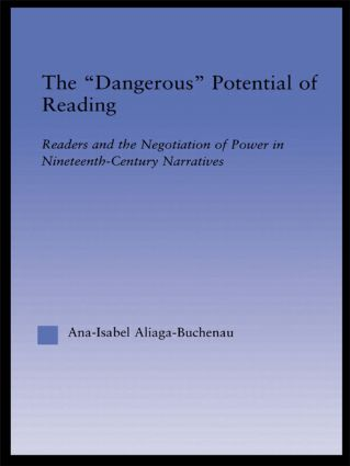 The Dangerous Potential of Reading: Readers & the Negotiation of Power in Selected Nineteenth-Century Narratives, 1st Edition (Hardback) book cover