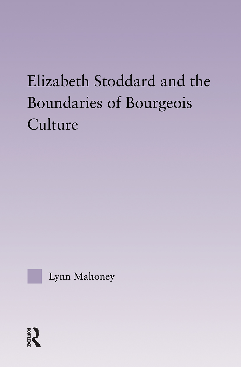 Elizabeth Stoddard & the Boundaries of Bourgeois Culture: 1st Edition (Hardback) book cover