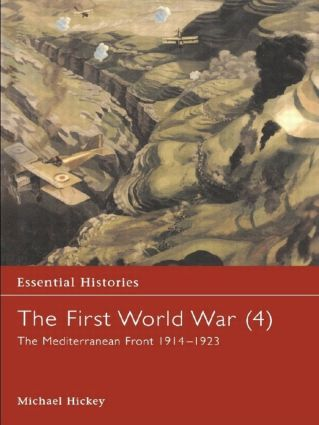 The First World War, Vol. 4: The Mediterranean Front 1914-1923, 1st Edition (Hardback) book cover