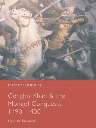 Genghis Khan and the Mongol Conquests 1190-1400: 1st Edition (Hardback) book cover