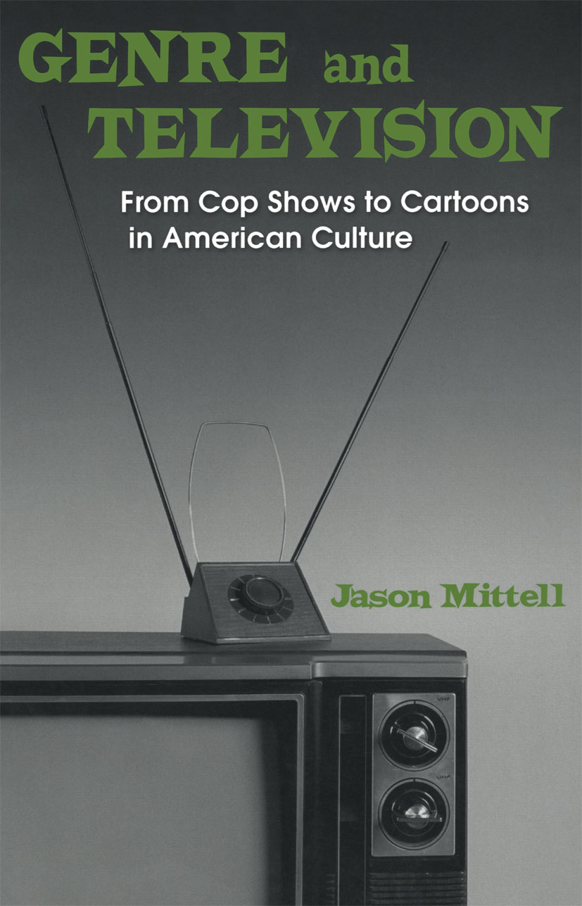 Genre and Television: From Cop Shows to Cartoons in American Culture, 1st Edition (Paperback) book cover