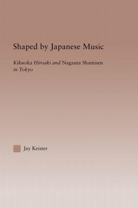 Shaped by Japanese Music: Kikuoka Hiroaki and Nagauta Shamisen in Tokyo (Hardback) book cover