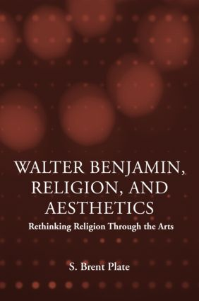 Walter Benjamin, Religion and Aesthetics: Rethinking Religion through the Arts (Paperback) book cover