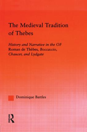 The Medieval Tradition of Thebes: History and Narrative in the Roman de Thebes, Boccaccio, Chaucer, and Lydgate (Hardback) book cover