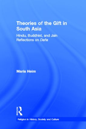 Theories of the Gift in South Asia: Hindu, Buddhist, and Jain Reflections on Dana book cover
