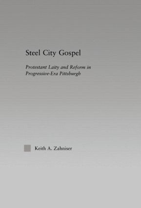 Steel City Gospel: Protestant Laity and Reform in Progressive-Era Pittsburgh (Hardback) book cover
