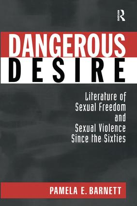 Dangerous Desire: Literature of Sexual Freedom and Sexual Violence Since the Sixties, 1st Edition (Paperback) book cover