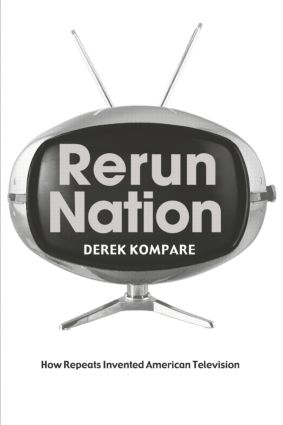 Rerun Nation: How Repeats Invented American Television, 1st Edition (Paperback) book cover