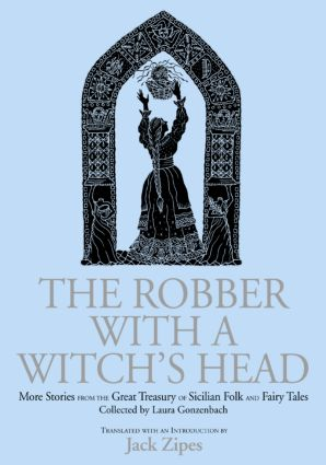 The Robber with a Witch's Head: More Stories from the Great Treasury of Sicilian Folk and Fairy Tales Collected by Laura Gonzenbach (Hardback) book cover