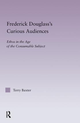 Frederick Douglass's Curious Audiences: Ethos in the Age of the Consumable Subject (Hardback) book cover