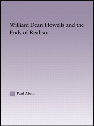 William Dean Howells and the Ends of Realism (Hardback) book cover