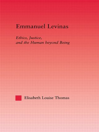 Emmanuel Levinas: Ethics, Justice, and the Human Beyond Being, 1st Edition (Hardback) book cover