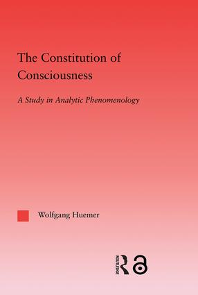 The Constitution of Consciousness: A Study in Analytic Phenomenology (Hardback) book cover