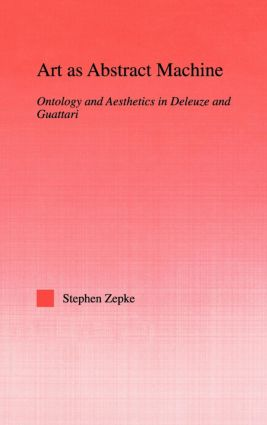 Art as Abstract Machine: Ontology and Aesthetics in Deleuze and Guattari book cover