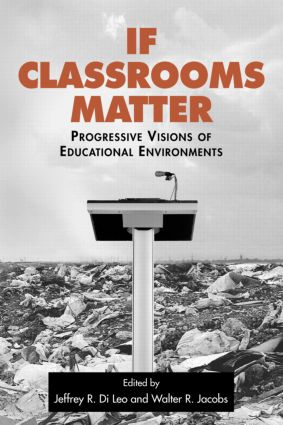 If Classrooms Matter: Progressive Visions of Educational Environments, 1st Edition (Paperback) book cover