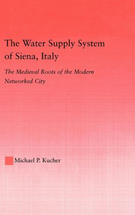 The Water Supply System of Siena, Italy: The Medieval Roots of the Modern Networked City, 1st Edition (Paperback) book cover
