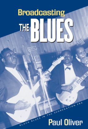 Broadcasting the Blues: Black Blues in the Segregation Era (Paperback) book cover