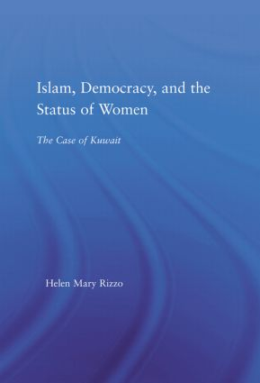Islam, Democracy and the Status of Women: The Case of Kuwait, 1st Edition (Hardback) book cover