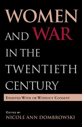 Women and War in the Twentieth Century: Enlisted with or without Consent book cover