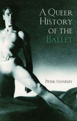A Queer History of the Ballet: 1st Edition (Paperback) book cover