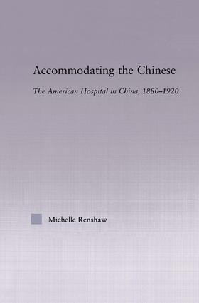 Accommodating the Chinese: The American Hospital in China, 1880-1920 (Paperback) book cover