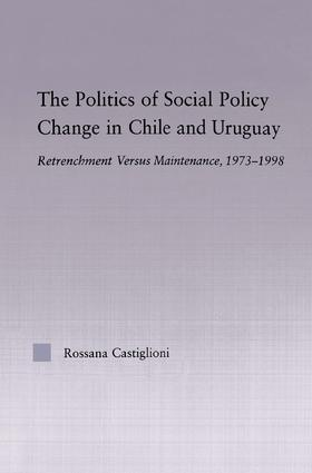 The Politics of Social Policy Change in Chile and Uruguay: Retrenchment versus Maintenance, 1973-1998 (Hardback) book cover