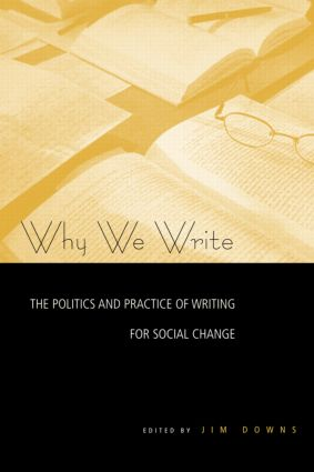 Why We Write: The Politics and Practice of Writing for Social Change (Paperback) book cover