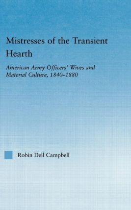 Mistresses of the Transient Hearth: American Army Officers' Wives and Material Culture, 1840-1880 (Paperback) book cover