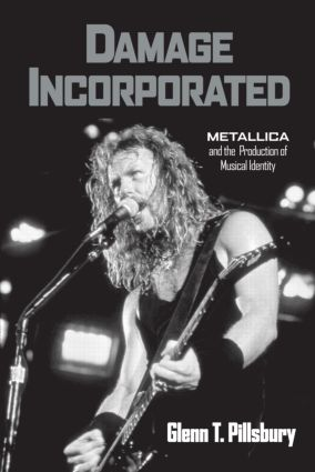 Damage Incorporated: Metallica and the Production of Musical Identity, 1st Edition (Hardback) book cover