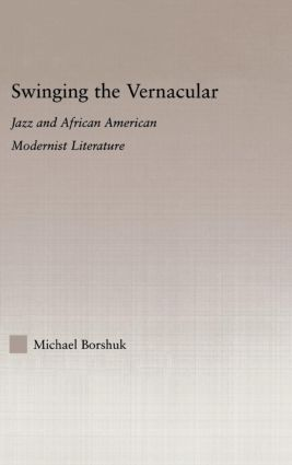 Swinging the Vernacular: Jazz and African American Modernist Literature, 1st Edition (Hardback) book cover