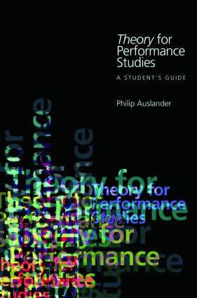 Theory for Performance Studies: A Student's Guide