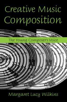 Creative Music Composition: The Young Composer's Voice (Paperback) book cover