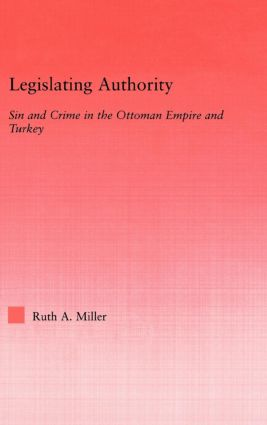 Legislating Authority: Sin and Crime in the Ottoman Empire and Turkey (Hardback) book cover