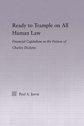 Ready to Trample on All Human Law: Finance Capitalism in the Fiction of Charles Dickens (Hardback) book cover