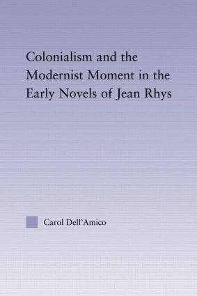 Colonialism and the Modernist Moment in the Early Novels of Jean Rhys (Hardback) book cover