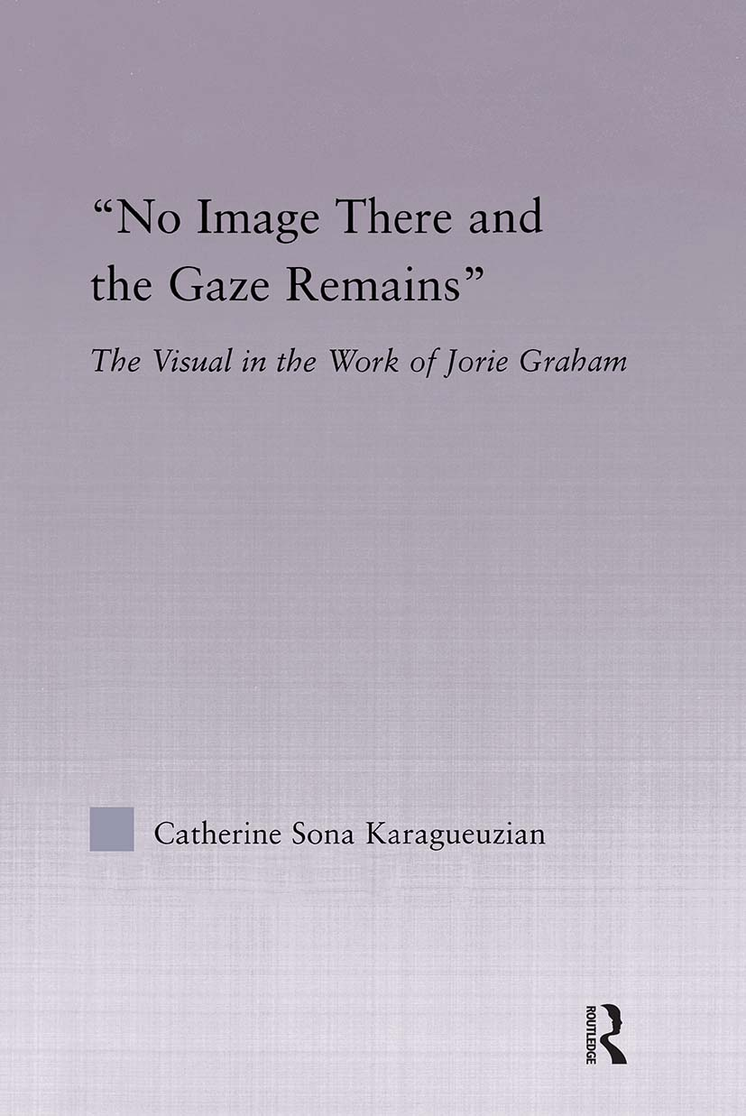 No Image There and the Gaze Remains: The Visual in the Work of Jorie Graham (Hardback) book cover