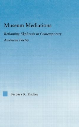 Museum Mediations: Reframing Ekphrasis in Contemporary American Poetry, 1st Edition (Paperback) book cover