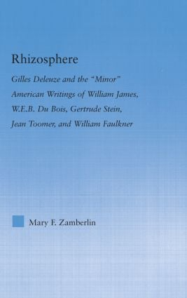 Rhizosphere: Gilles Deleuze and the 'Minor' American Writing of William James, W.E.B. Du Bois, Gertrude Stein, Jean Toomer, and William Falkner, 1st Edition (Hardback) book cover
