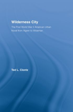 Wilderness City: The Post-War American Urban Novel from Nelson Algren to John Edger Wideman (Paperback) book cover