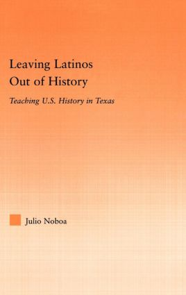 Leaving Latinos Out of History: Teaching US History in Texas (Paperback) book cover