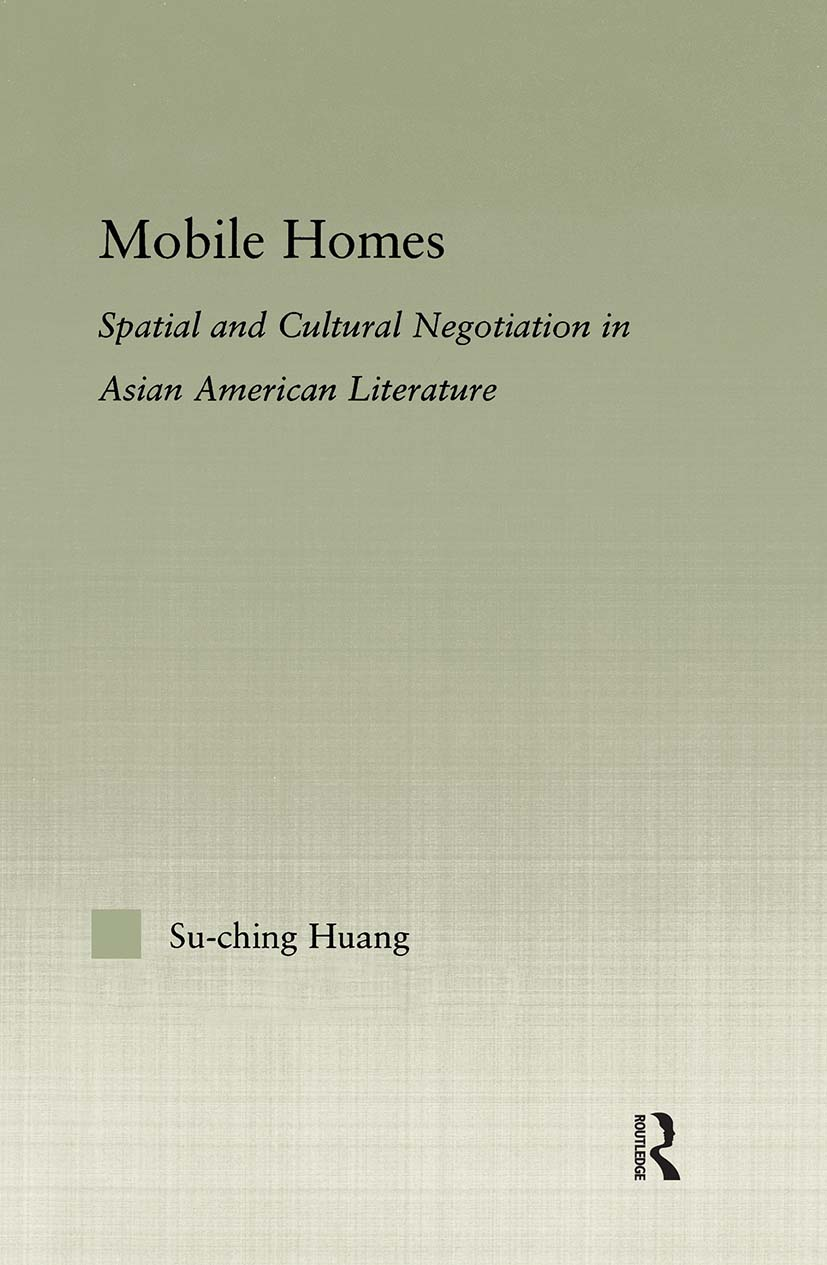 Mobile Homes: Spatial and Cultural Negotiation in Asian American Literature book cover